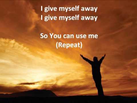 I Give Myself Away  William McDowell WLyrics