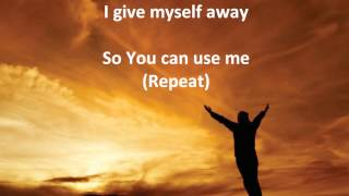I Give Myself Away by William McDowell W/Lyrics