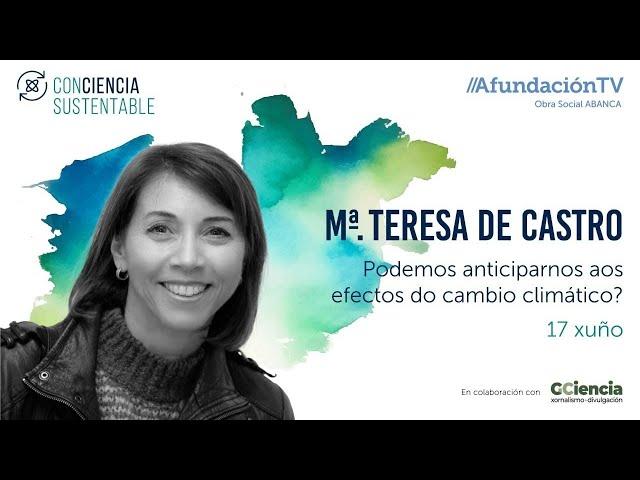 '¿Podemos anticiparnos aos efectos do cambio climático?' con María Teresa de Castro
