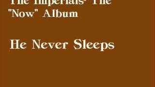 the Imperials-Now-He never sleeps
