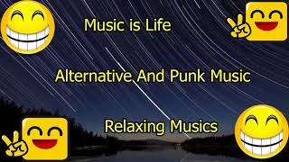 Music is Life    Relaxing Musics   1 Hour Alternative And Punk Music # 1