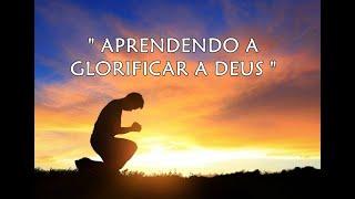 """""""Aprendendo a glorificar a Deus"""" - Rev. Robson Cirilo"""