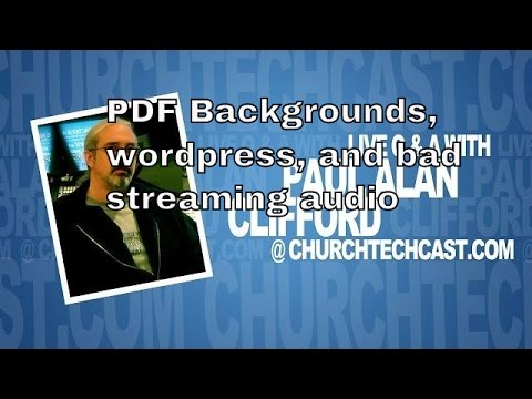 Church tech questions on PDF Backgrounds, wordpress, and bad