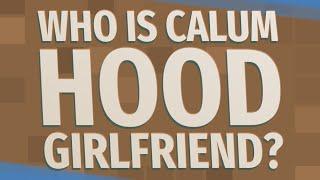 Who is Calum Hood girlfriend?