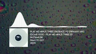 Edgar 9000 - Play Me Minus Three (Patience vs. Epiphany Mix) [Pastamusik - PAM LTD 007 - 2009]