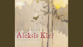 Aleksis Kivi: Act III: Nyt niinkuin aamun koitto otsansa loistelee (Chorus, Kivi)