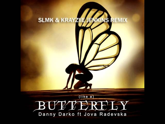 Danny Darko - Butterfly (Like a) ft Jova Radevska (SLMK & Krayziie Jenkins Remix)