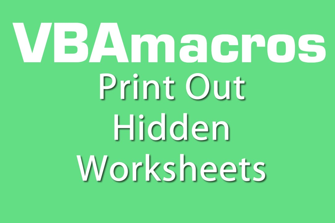 print out hidden worksheets vba macros tutorial ms excel 2007 2010 2013 - Worksheets To Print Out