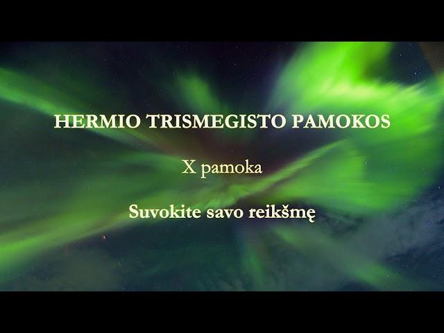 HERMIS TRISMEGISTAS X pamoka: Suvokite savo reikšmę