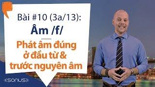 Bài #10  3a/13 : Âm /f/ ở đầu Từ & Trước Nguyên âm  En   - Phát âm Tiếng Anh