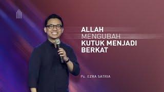 Ps. Ezra Satria - Allah Mengubah Kutuk Menjadi Berkat