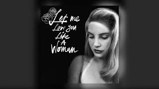 Karaoke / instrumental of let me love you like a woman by lana del rey. lyricsi come from small town, how about you?i only mention it 'cause i'm ready to ...
