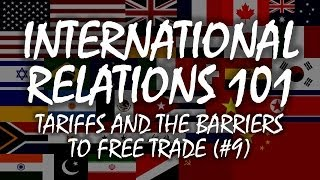 International Relations 101 (#9): Tariffs and the Barriers to Free Trade