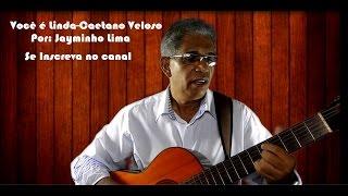 Você é Linda-Caetano Veloso Por: Jayminho Lima