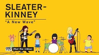 Sleater-Kinney - A New Wave [OFFICIAL VIDEO]