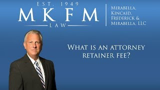 Mirabella, Kincaid, Frederick & Mirabella, LLC Video - What Is an Attorney Retainer Fee?