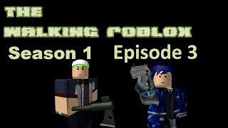 The Walking Roblox Se1 Ep3 - A ROBLOX Machinima