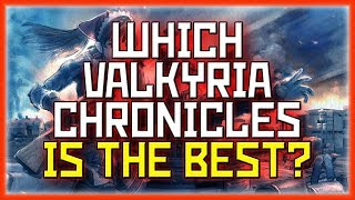 Which Valkyria Chronicles Game is the Best? (Worst to Best)
