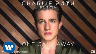 Video Charlie Puth - One Call Away ft. Tyga [Remix] download MP3, 3GP, MP4, WEBM, AVI, FLV Februari 2018