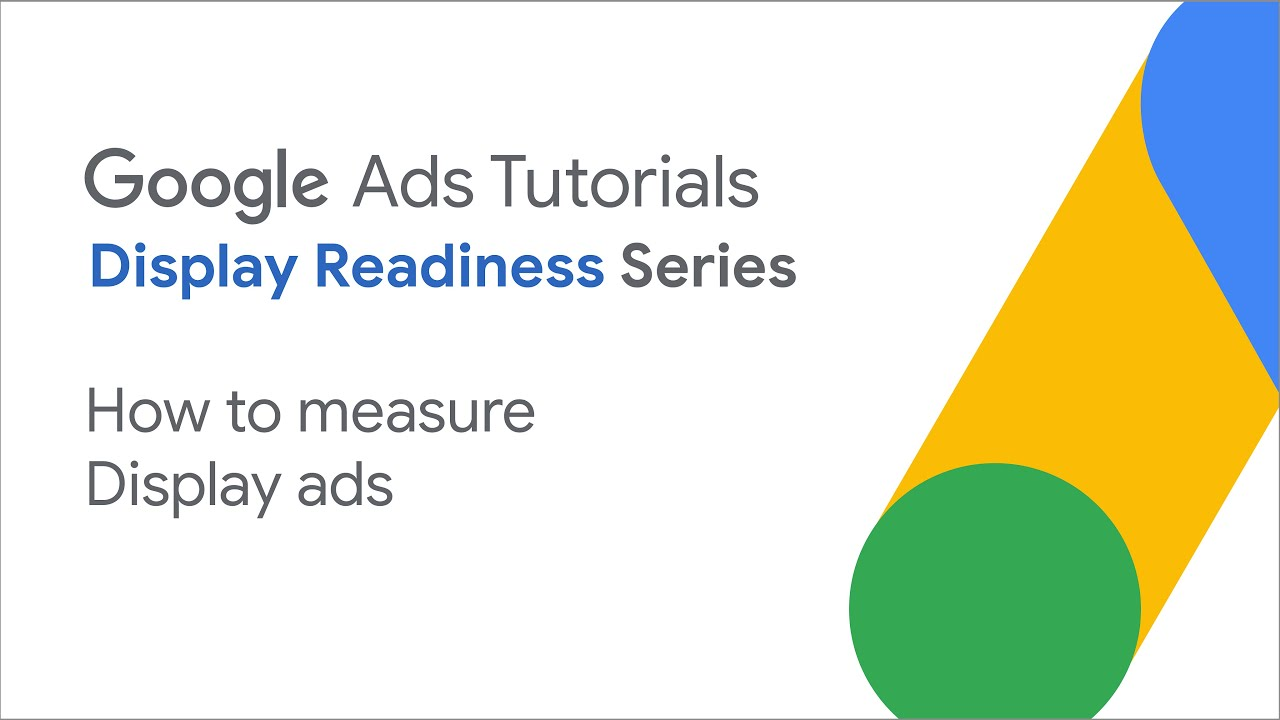 Google Ads Tutorials: How to measure Display ads