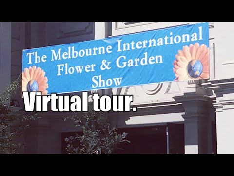 The Melbourne International Flower And Garden Show 2018 Virtual Tour With The Dad Gardener..
