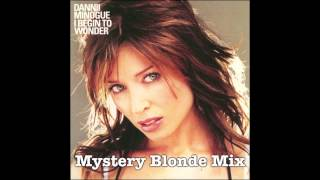 I Begin To Wonder - DANNII MINOGUE (mystery blonde mix)
