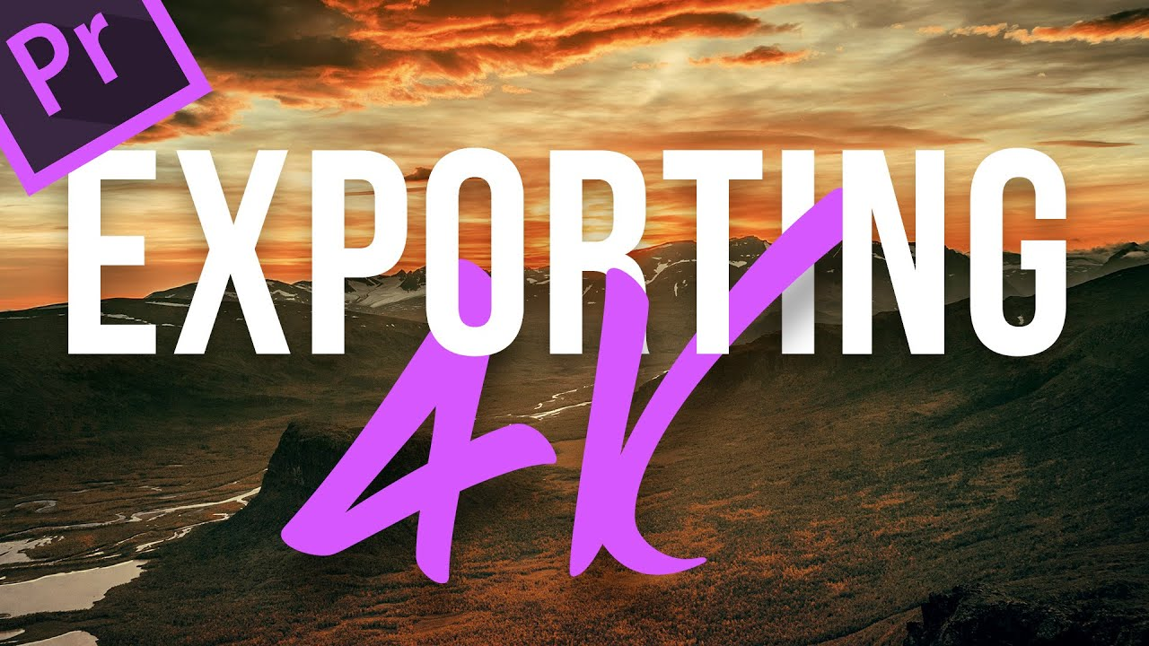 How to Export 4K Video for YouTube in Premiere Pro CC | 4K Shooters
