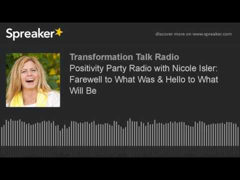 Positivity Party Radio with Nicole Isler: Farewell to What Was & Hello to What Will Be