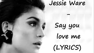 Say you love me - Jessie Ware (LYRICS)