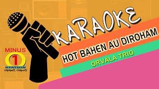 HOT BAHEN AU DIROHAM ( Tudos Tu Galas) - Orvala Trio : Karaoke Lyric Instrumental HQ Audio