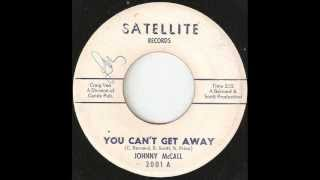 JOHNNY MCCALL You Cant Get Away SATELLITE