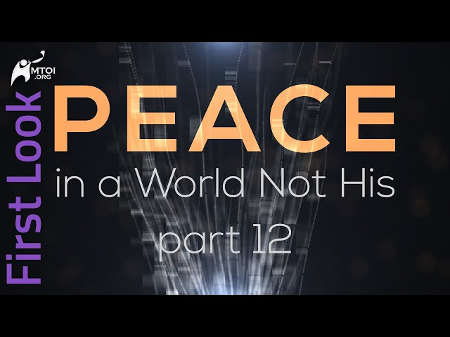 First Look - Peace in a World Not His - Part 12