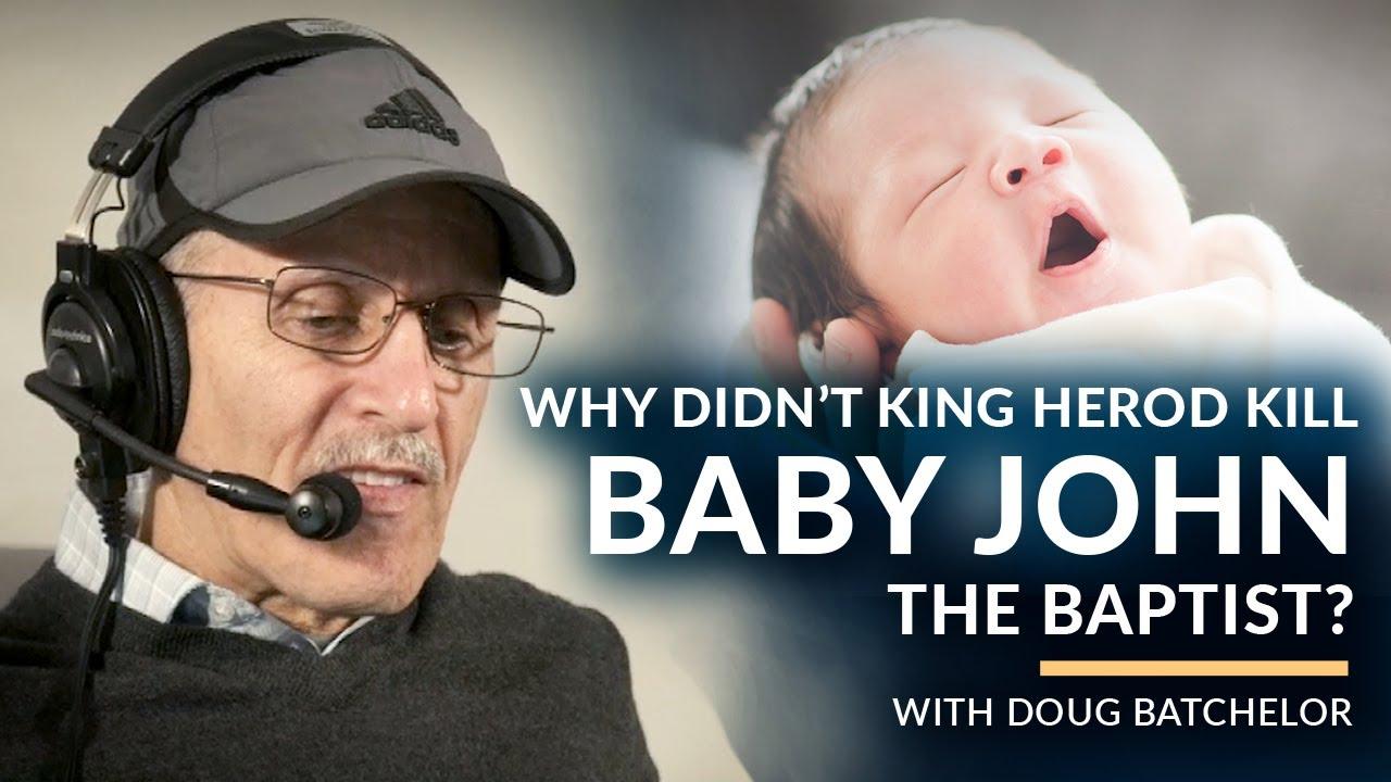 Why didn't King Herod kill baby John the Baptist? with Doug Batchelor