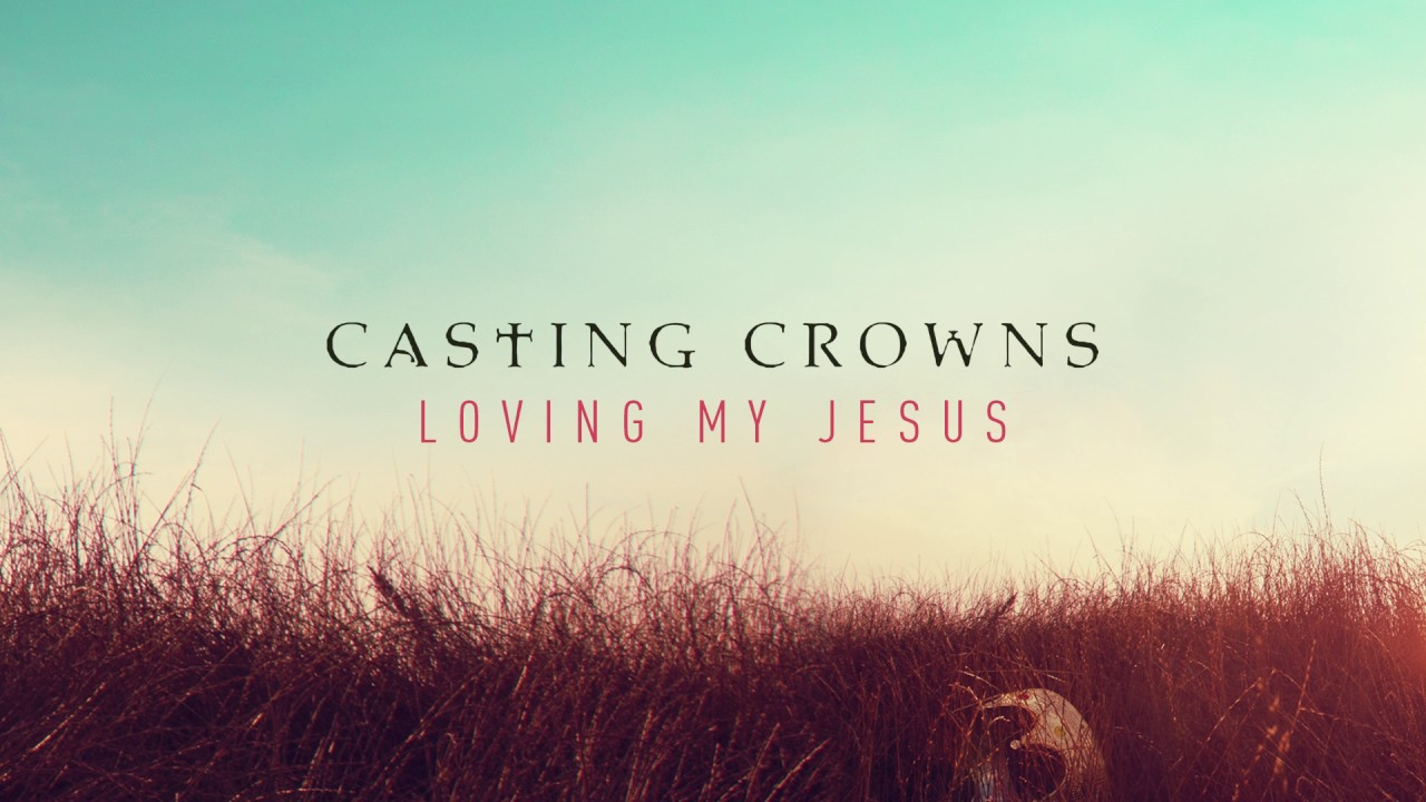 casting crowns loving my jesus audio youtube