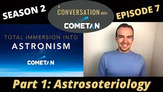 A Conversation with Cometan | Season 2 Episode 7 | Total Immersion into Astronism: Astrosoteriology