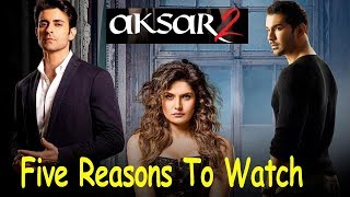 Five Reasons To Watch Aksar 2 Movie