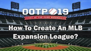 OOTP 19 Tutorial: How To Create An MLB Expansion League? | Out Of The Park Baseball 19