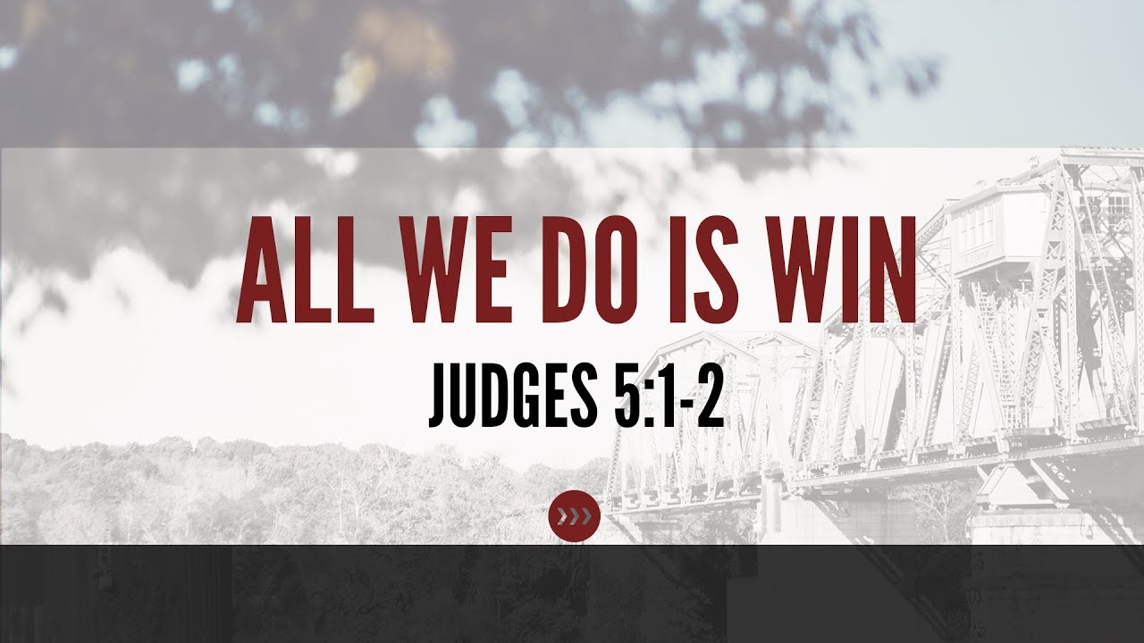 All We Do Is Win // Judges 5:1-2