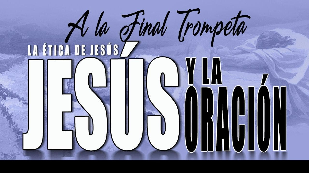 A LA FINAL TROMPETA 84 - JESÚS Y LA ORACIÓN - Arturo Norero, David Diamond, N. Zavala, R. Ramos
