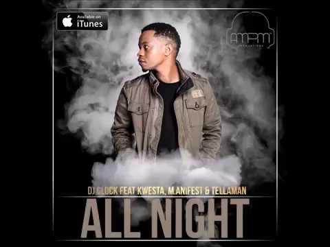 Dj Clock Feat Kwesta, M.anifest & Tellaman - All Night