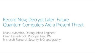 BlueHat v18 || Record Now, Decrypt Later - Future Quantum Computers Are a Present Threat
