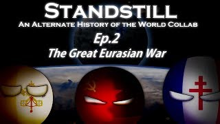 Alternate History of the World Collab: Standstill (Dayside) - Ep.2: The Great Eurasian War