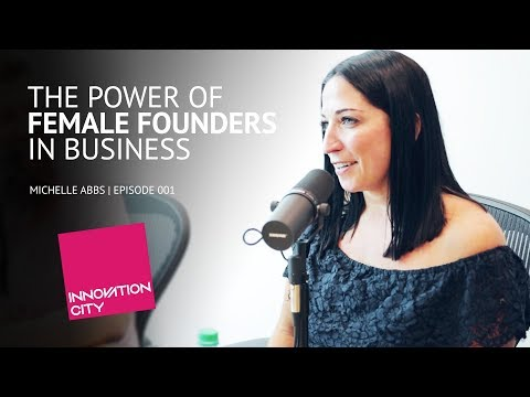 The Power of Female Role Models in Business: Michelle Abbs - Innovation City Podcast w/ Venture Cafe