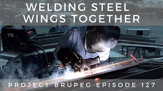 Welding Steel Wings Together - Project Brupeg Ep. 127