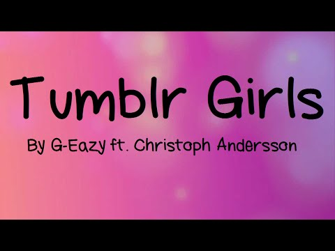 Tumblr Girls - Lyrics (By G-Eazy ft.Christoph Andersson)