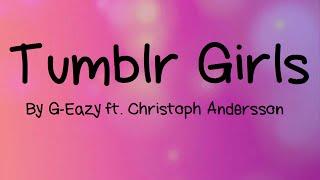 Tumblr Girls - Lyrics (By G-Eazy ft.Christoph Andersson)