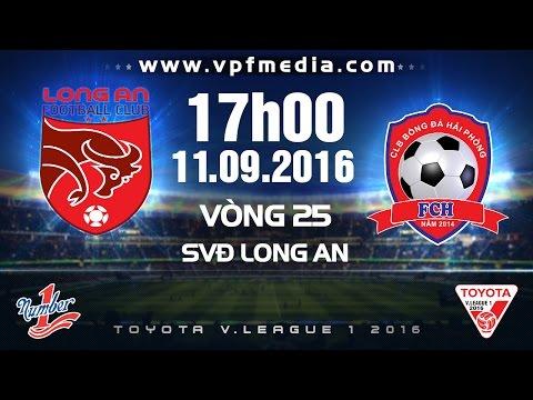 Vòng 25 V.League 2016: Long An - Hải Phòng