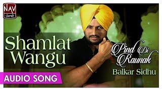 Shaamlat Wangu   Balkar Sidhu Punjabi Songs   Popular Punjabi Audio Songs   Priya Audio