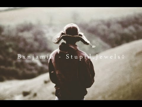 Bxnjamin - Stupid.Jewels◊
