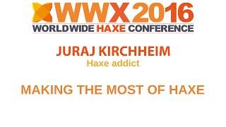 """Making the most of Haxe"" by Juraj Kirchheim"